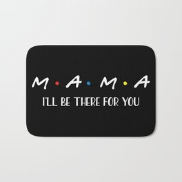 Mama, I'll Be There For You, Quote Bath Mat