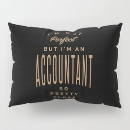 Accountant - Funny Job and Hobby Pillow Sham