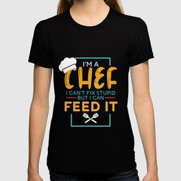 I`m A Chef I Can`t Fix Stupid But I Can Feed It design T-shirt