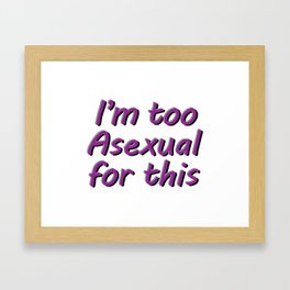 I'm Too Asexual For This - rect sticker bubble w bg Framed Art Print