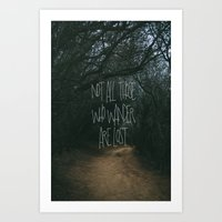 not all those who wander are lost Art Prints featuring Not All Those Who Wander Are Lost by Aldy
