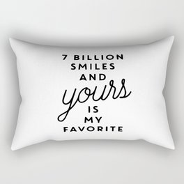 7 billion smiles and yours is my favorite Rectangular Pillow