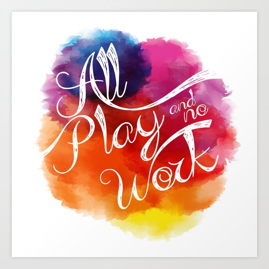 All play and no work Art Print