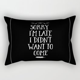 Sorry I'm Late I Didn't Want to Come White on Black Rectangular Pillow