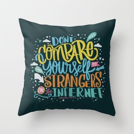 DON'T COMPARE YOURSELF TO STRANGERS ON THE INTERNET Throw Pillow
