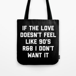 Love 90's R&B Funny Quote Tote Bag