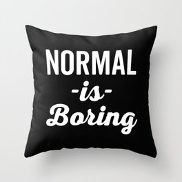 Normal Is Boring Funny Quote Throw Pillow