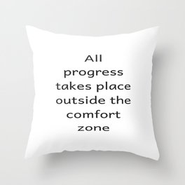 All progree takes place outside the comfort zone - Motivational quote Throw Pillow