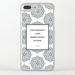 T.S. Eliot - The Waste Land - Shored Against My Ruins Clear iPhone Case