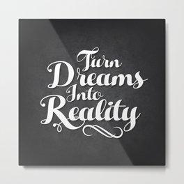 Turn Dreams Into Reality Metal Print