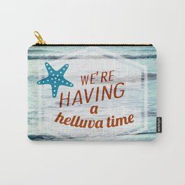 We're having a helluva time! Carry-All Pouch