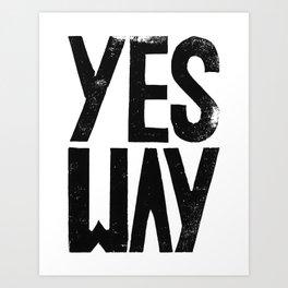 Yes way Art Print