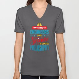 Without Engineers Science Is Just A Philosophy  Unisex V-Neck