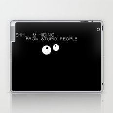 Shh im hiding from stupid people!  Laptop & iPad Skin