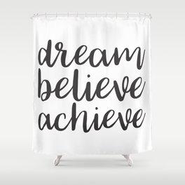 Dream Believe Achieve Shower Curtain