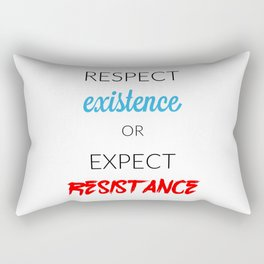 Respect Existence or Expect Resistance Rectangular Pillow