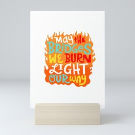 May The Bridges We Burn Light Our Way Motivational Quotes Mini Art Print