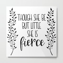 Though She Be But Little Metal Print