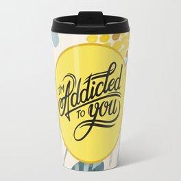 I'm Addicted To You Travel Mug