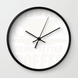 LIFE'S TOO SHORT, DRINK BETTER COFFEE T-SHIRT Wall Clock