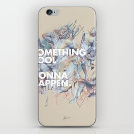 something cool is gonna happen.  iPhone Skin