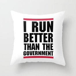 Run Better Than Government Funny Gym Quote Throw Pillow