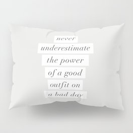 Never Underestimate The Power Of A Good Outfit On A Bad Day motivational typography decor Pillow Sham