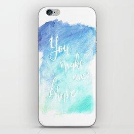 You Make Me Brave iPhone Skin