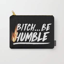 Bitch Be Humble Carry-All Pouch