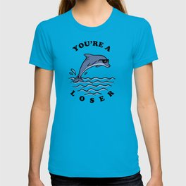 Dolphin You're A Loser T-shirt