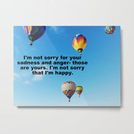 I'm not sorry for your sadness and anger Metal Print