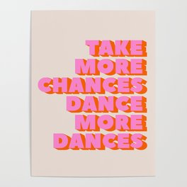 TAKE MORE CHANCES DANCE MORE DANCES Poster