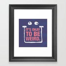 Its Okay To Be Weird Framed Art Print