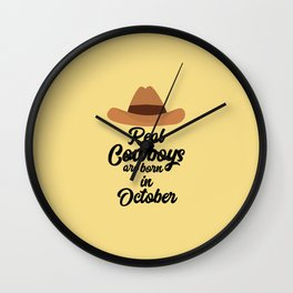 Real Cowboys are bon in October T-Shirt Dm9xh Wall Clock