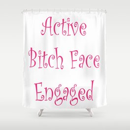 Active Bitch Face Engaged Shower Curtain