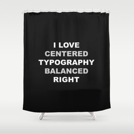 CENTERED TYPOGRAPHY Shower Curtain