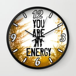YOU ARE MY ENERGY Wall Clock