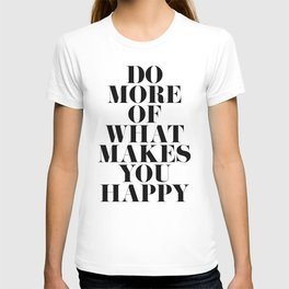 Make You Happy Minimal Motivational Quote T-shirt