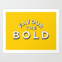 Favour the BOLDER Art Print