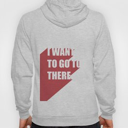 I want to go to there Hoody