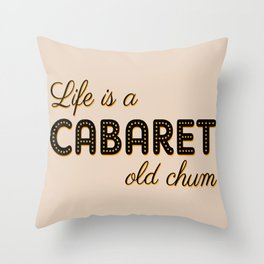 Life Is A Cabaret, Old Chum! Throw Pillow