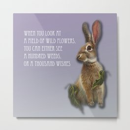 When You Look At A Field Of Wild Flowers, You Can Either See A Hundred Weeds, Or A Thousand Wishes Metal Print