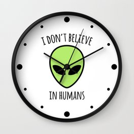 Don't Believe Humans Funny Quote Wall Clock