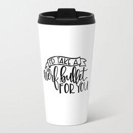 I'd Take a Nerf Bullet for You Travel Mug