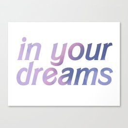 in your dreams white background Canvas Print