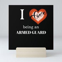 I LOVE BEING AN ARMED GUARD Mini Art Print