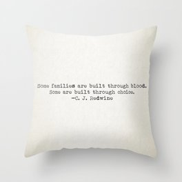"""""""Some families are built through blood. Some are built through choice."""" -C.J. Redwine Throw Pillow"""