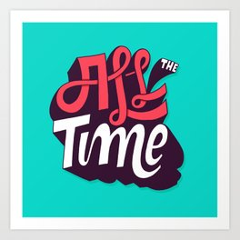 All The Time Art Print