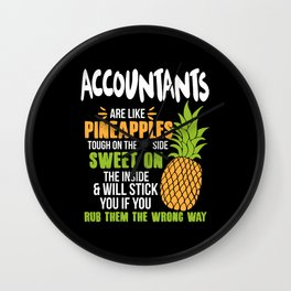 Accountants Are Like Pineapples. Tough On The Outside Sweet On The Inside Wall Clock