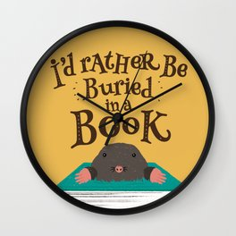 I'd Rather be Buried in a Book - Mole Wall Clock